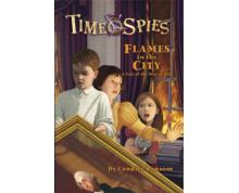TIME SPIES - FLAMES IN THE CITY - A TALE OF THE WAR OF 1812